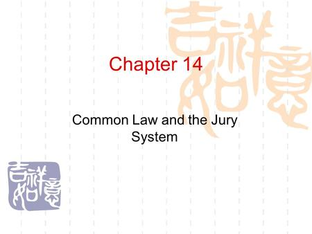 Chapter 14 Common Law and the Jury System. Pre-listening Warm-up Questions 1)Do you know anything about the U.S. jury system? 2)Say something about the.