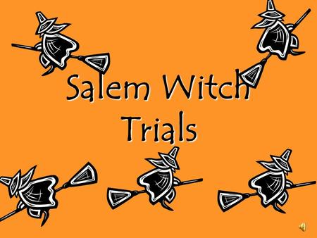 Salem Witch Trials. The Salem Witch Trials The Salem Witch Trials began in what is now known as Danvers, Massachusetts. In the 17 th century Danvers was.