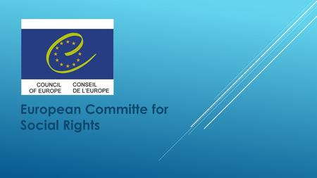 European Committe for Social Rights. The Council of Europe was established in 1949 by 10 Countries. It has now 47 member States. The European Convention.