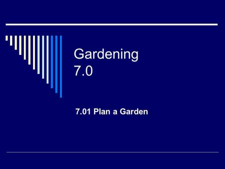 Gardening 7.0 7.01 Plan a Garden. Research  Location of the garden including: Sun Shade Water Air.