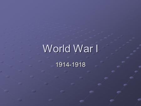 World War I 1914-1918. Early Europe Taking sides… Empires were being built in Europe.