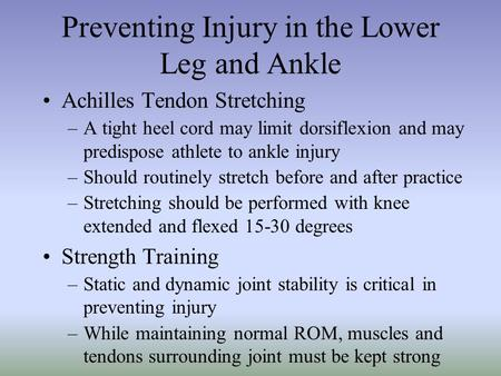 Preventing Injury in the Lower Leg and Ankle Achilles Tendon Stretching –A tight heel cord may limit dorsiflexion and may predispose athlete to ankle injury.