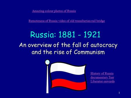 1 Russia: 1881 - 1921 An overview of the fall of autocracy and the rise of Communism Amazing colour photos of Russia Remoteness of Russia video of old.