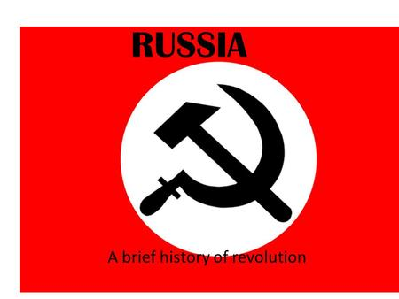 RUSSIA A brief history of revolution. Karl Marx 1818-1883 I am considered the father of modern socialism. Those who believed in my theories were said.