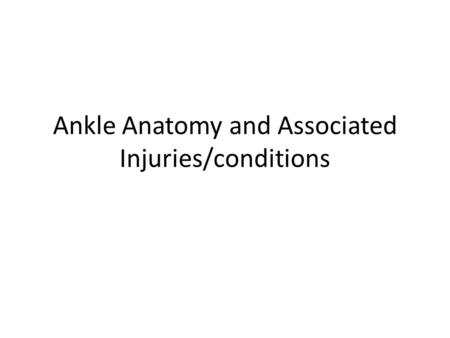 Ankle Anatomy and Associated Injuries/conditions.