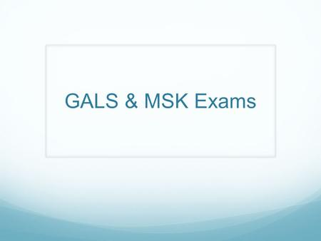 GALS & MSK Exams. History 53 year old man with left knee pain Take a history Give your differential diagnosis and management plan.