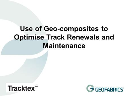 Use of Geo-composites to Optimise Track Renewals and Maintenance.
