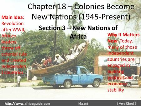 Chapter 18 – Colonies Become New Nations (1945-Present) Section 3 – New Nations of Africa Main Idea: Revolution after WWII, African leaders threw off colonial.