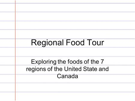 Regional Food Tour Exploring the foods of the 7 regions of the United State and Canada.