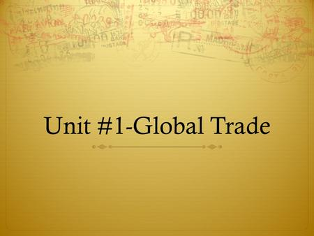 Unit #1-Global Trade. Review/Preview  1400-1700's  Finished last year talking about the Age of Exploration.  Europe is the center of the world during.