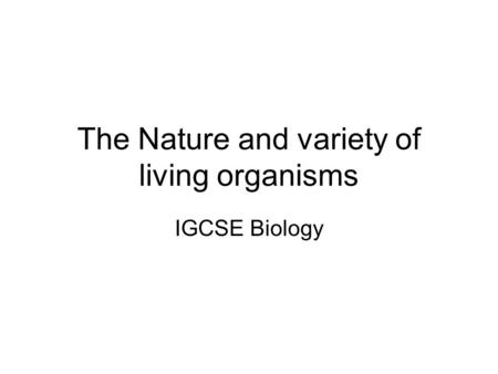 The Nature and variety of living organisms IGCSE Biology.