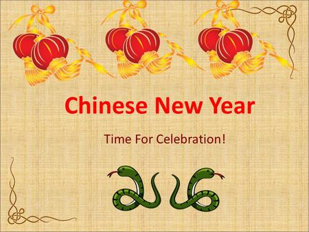 Chinese New Year Time For Celebration!. What is Chinese New Year? Most important holiday in Chinese culture Thousands of years old Winter Break & festivities.