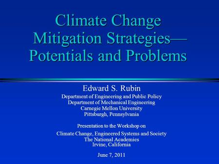 Climate Change Mitigation Strategies— Potentials and Problems Edward S. Rubin Department of Engineering and Public Policy Department of Mechanical Engineering.