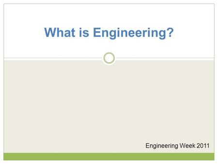 What is Engineering? Engineering Week 2011. What is engineering ? According to Webster's Dictionary: Engineering The application of math and science by.