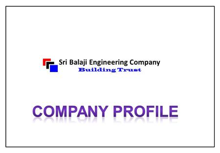 Sri Balaji Engineering Company Building Trust. Sri Balaji Engineering Company Founded in the year 2007, Sri Balaji Engineering Company is one of the fast.