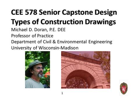 1 CEE 578 Senior Capstone DesignCEE 578 Senior Capstone Design Types of Construction DrawingsTypes of Construction Drawings Michael D. Doran, P.E. DEE.