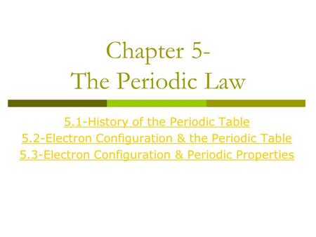 Chapter 5- The Periodic Law 5.1-History of the Periodic Table 5.2-Electron Configuration & the Periodic Table 5.3-Electron Configuration & Periodic Properties.