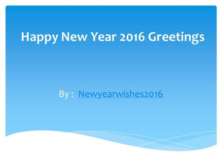 Happy New Year 2016 Greetings By : Newyearwishes2016Newyearwishes2016.