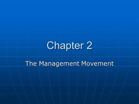 Chapter 2 The Management Movement. CHAPTER OVERVIEW The Evolution of Management The Evolution of Management The Industrial RevolutionThe Industrial Revolution.