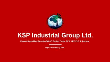 KSP Industrial Group Ltd. Engineering & Manufacturing WHCP, Dosing Pump, CIP & LBV, PLC & Gearbox https://www.ksp-ig.com.