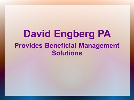 David Engberg PA Provides Beneficial Management Solutions.