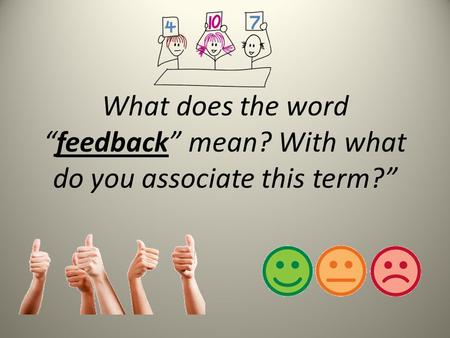 "What does the word ""feedback"" mean? With what do you associate this term?"""