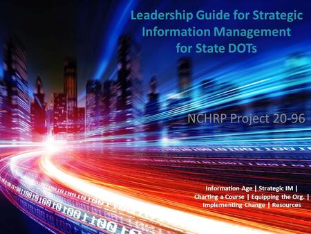 Leadership Guide for Strategic Information Management Leadership Guide for Strategic Information Management for State DOTs NCHRP Project 20-96 Information.