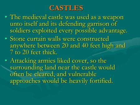 CASTLES The medieval castle was used as a weapon unto itself and its defending garrison of soldiers exploited every possible advantage.The medieval castle.