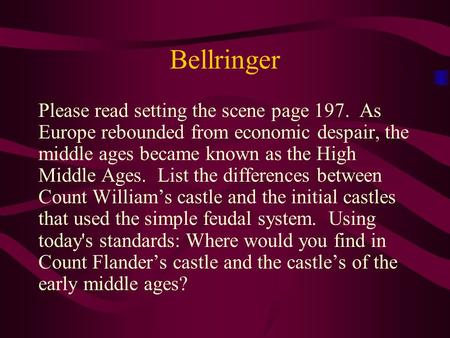 Bellringer Please read setting the scene page 197. As Europe rebounded from economic despair, the middle ages became known as the High Middle Ages. List.