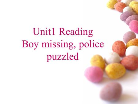 Unit1 Reading Boy missing, police puzzled. # Boy missing, police puzzled Can you complete the title? What information can you get from the title? What.