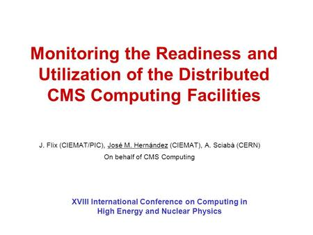 Monitoring the Readiness and Utilization of the Distributed CMS Computing Facilities XVIII International Conference on Computing in High Energy and Nuclear.