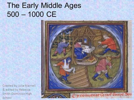 The Early Middle Ages 500 – 1000 CE Created by Julia Marnell & edited by Rebecca Smith-Dominion High School.