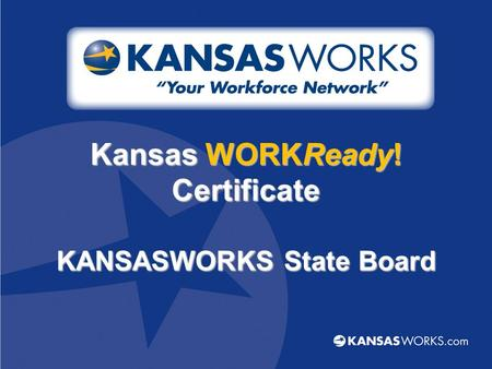 Kansas WORKReady! Certificate KANSASWORKS State Board.