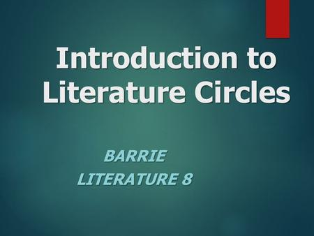 Introduction to Literature Circles BARRIE LITERATURE 8.