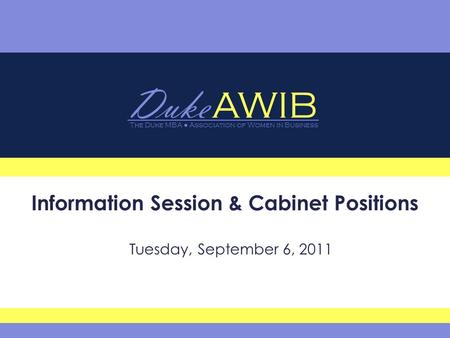 Duke AWIB The Duke MBA ● Association of Women in Business 6/8/20161 Information Session & Cabinet Positions Tuesday, September 6, 2011.