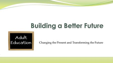 Changing the Present and Transforming the Future.