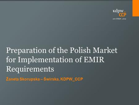 Żaneta Skorupska – Świrska, KDPW_CCP Preparation of the Polish Market for Implementation of EMIR Requirements.
