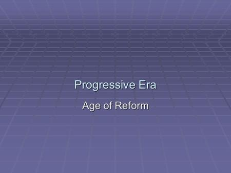 Progressive Era Age of Reform. What we Know 1. Gov't should be accountable to citizens 2. Gov't should limit the power of the wealthy 3. Gov't should.