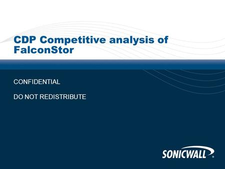 CDP Competitive analysis of FalconStor CONFIDENTIAL DO NOT REDISTRIBUTE.