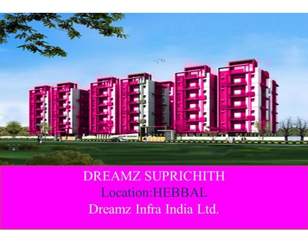 DREAMZ SUPRICHITH Location:HEBBAL Dreamz Infra India Ltd.