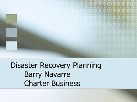 Disaster Recovery Planning Barry Navarre Charter Business.