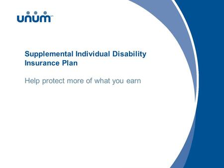Supplemental Individual Disability Insurance Plan Help protect more of what you earn.