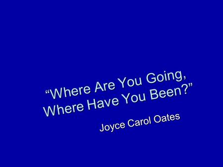 the importance of decision making in joyce carol oates where are you going where have you been Where are you going, where have you been  short story written by joyce carol oates  (n) the process of making a business or industry smaller and less important.