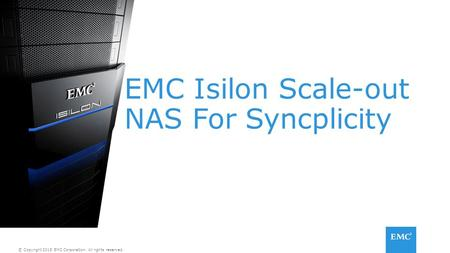 © Copyright 2015 EMC Corporation. All rights reserved. EMC Isilon Scale-out NAS For Syncplicity.