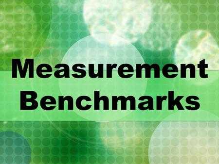 Measurement Benchmarks. The Metric System Metric Linear Measurement (length)