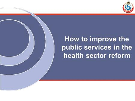 How to improve the public services in the health sector reform.