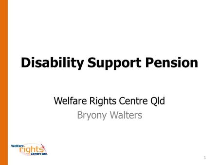 1 Disability Support Pension Welfare Rights Centre Qld Bryony Walters.