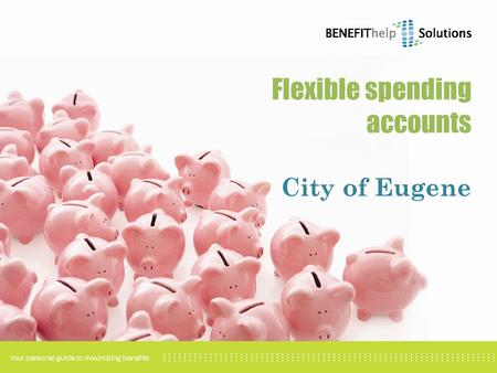 Flexible spending accounts City of Eugene. Benefits available Pre-tax payments for your premiums MedicalDentalVision Healthcare flexible spending account.