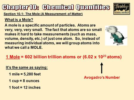 Section 10.1: The Mole (A Measurement of Matter) What is a Mole? A mole is a specific amount of particles. Atoms are very, very, very small. The fact that.