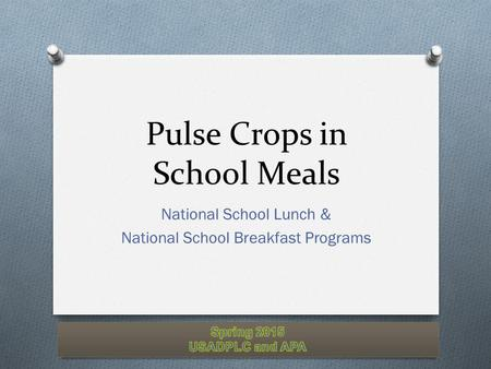 Pulse Crops in School Meals National School Lunch & National School Breakfast Programs.
